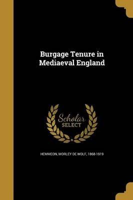 Burgage Tenure in Mediaeval England (Paperback): Morley De Wolf 1868-1919 Hemmeon