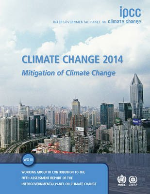 Climate Change 2014: Mitigation of Climate Change - Working Group III Contribution to the IPCC Fifth Assessment Report...