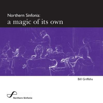 Northern Sinfonia - A Magic of Its Own (Electronic book text): Bill Griffiths