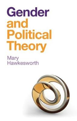 Gender and Political Theory - Feminist Reckonings (Hardcover): Mary Hawkesworth