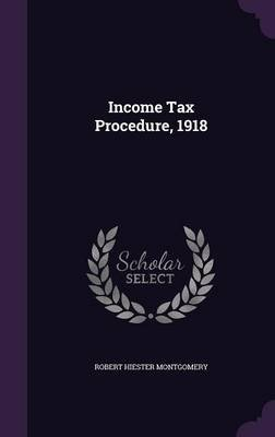 Income Tax Procedure, 1918 (Hardcover): Robert Hiester Montgomery
