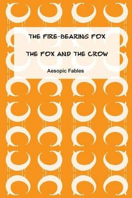 The Fire-Bearing Fox & the Fox and the Crow - Aesopic Fables (Paperback): Jeremy Ramsden