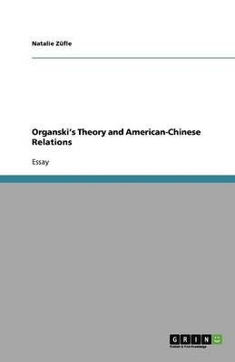 Organski's Theory and American-Chinese Relations (Paperback): Natalie Zufle