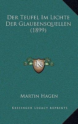 Der Teufel Im Lichte Der Glaubensquellen (1899) (German, Hardcover): Martin Hagen