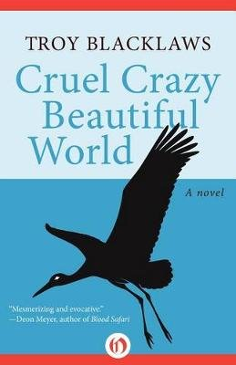 Cruel Crazy Beautiful World (Paperback): 'Troy Blacklaws