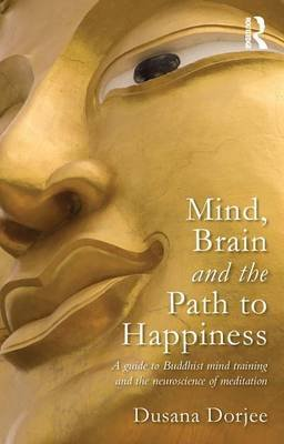 Mind, Brain and the Path to Happiness - A GUIDE TO BUDDHIST MIND TRAINING AND THE NEUROSCIENCE OF MEDITATION (Electronic book...
