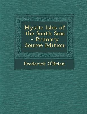 Mystic Isles of the South Seas (Paperback, Primary Source): Frederick O'Brien
