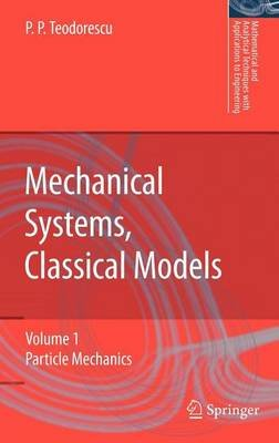 Mechanical Systems, Classical Models: Volume 1: Particle Mechanics (Electronic book text): Petre P. Teodorescu