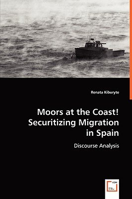 Moors at the Coast! Securitizing Migration in Spain (Paperback): Renata Kiburyte