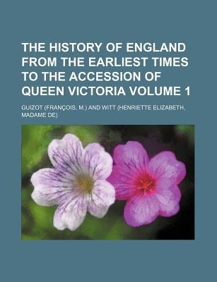 The History of England from the Earliest Times to the Accession of Queen Victoria Volume 1 (Paperback): Guizot