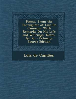 Poems, from the Portuguese of Luis de Camoens - With Remarks on His Life and Writings, Notes, &C. &C - Primary Source Edition...