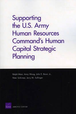 Supporting the U.S. Army Human Resources Command's Human Capital Strategic Planning (Paperback): Ralph Masi, Anny Wong,...