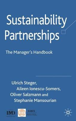Sustainability Partnerships - The Manager's Handbook (Hardcover): Ulrich Steger, Oliver Salzmann, Aileen Ionescu-Somers,...