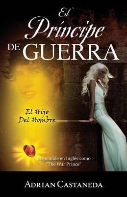 El Principe de Guerra - El Hijo del Hombre (Spanish, Paperback): Adrian Castaneda