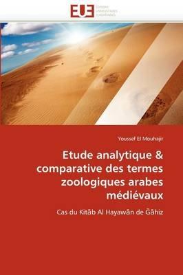 Etude Analytique & Comparative Des Termes Zoologiques Arabes Medievaux (French, Paperback): El Mouhajir-Y