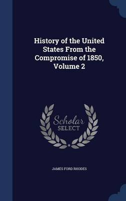 History of the United States from the Compromise of 1850; Volume 2 (Hardcover): James Ford Rhodes