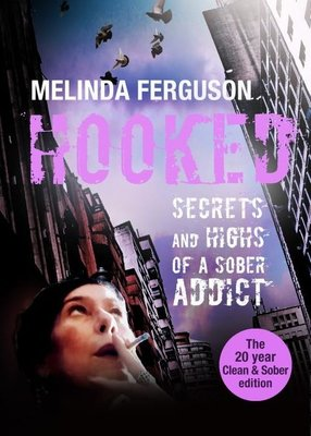 Hooked - Secrets And Highs Of A Sober Addict (Paperback, 20 Year Clean & Sober Edition): Melinda Ferguson