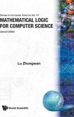 Mathematical Logic For Computer Science (2nd Edition) (Hardcover, 2nd Revised edition): Lu Zhongwan