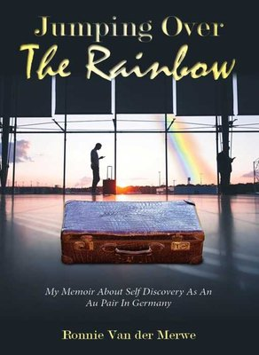 Jumping Over The Rainbow - My Memoir About Self Discovery As An Au Pair In Germany (Paperback): Ronnie van der Merwe