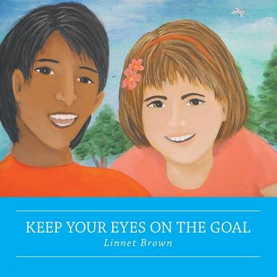 Keep Your Eyes on the Goal (Paperback): Linnet Brown