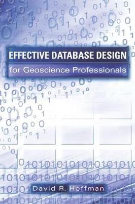 Effective Database Design for Geoscience Professionals (Hardcover): David R. Hoffman