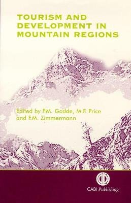 Tourism and Development in Mountain Region (Hardcover): Pamela Godde, Martin Price, F.B. Zimmermann