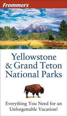 Frommer's Yellowstone & Grand Teton National Parks (Electronic book text, 4th Revised edition): Eric. Peterson