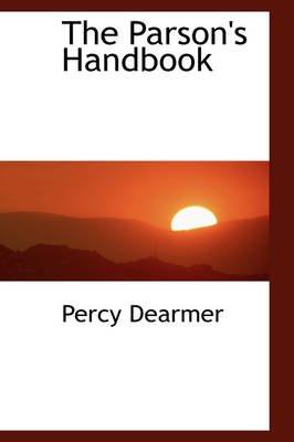 The Parson's Handbook (Paperback): Percy Dearmer