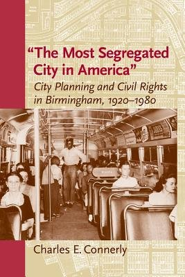 The Most Segregated City in America - City Planning and Civil Rights in Birmingham, 1920-1980 (Paperback): Charles E. Connerly