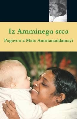 Iz Amminega Srca (Slovenian, Paperback): Swami Amritaswarupananda Puri