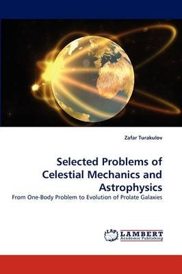 Selected Problems of Celestial Mechanics and Astrophysics (French, Paperback): Zafar Turakulov