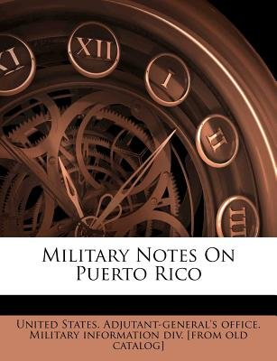 Military Notes on Puerto Rico (Paperback): United States Adjutant General's Office