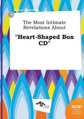 The Most Intimate Revelations about Heart-Shaped Box CD (Paperback): Grace Eberding