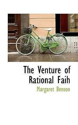 The Venture of Rational Faih (Paperback): Margaret Benson