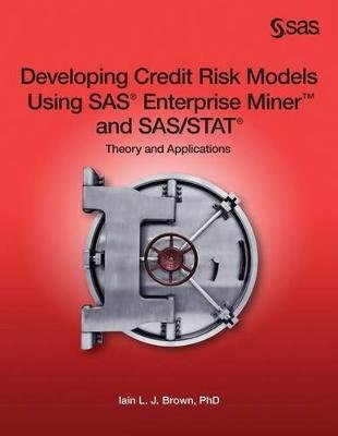 Developing Credit Risk Models Using SAS Enterprise Miner and SAS/Stat - Theory and Applications (Paperback): Iain L J Brown