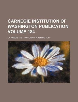 Carnegie Institution of Washington Publication Volume 184 (Paperback): Carnegie Institution of Washington