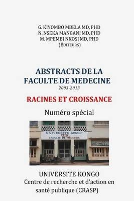 Abstracts de La Faculte de Medecine (2003-2013) - Racines Et Croissance. Numero Special (French, Paperback): Phd Guillaume...