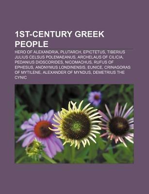 1st-Century Greek People - Hero of Alexandria, Plutarch, Epictetus, Tiberius Julius Celsus Polemaeanus, Archelaus of Cilicia...