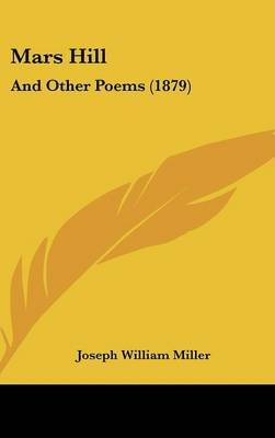 Mars Hill - And Other Poems (1879) (Hardcover): Joseph William Miller