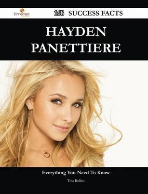 Hayden Panettiere 168 Success Facts - Everything You Need to Know about Hayden Panettiere (Paperback): Tina Rollins