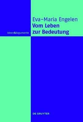 Vom Leben Zur Bedeutung - Philosophische Studien Zum Verhaltnis Von Gefuhl, Bewusstsein Und Sprache (English, German,...