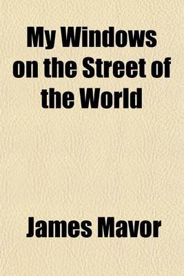 My Windows on the Street of the World (Paperback): James Mavor