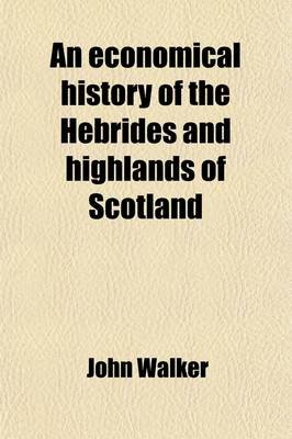 An Economical History of the Hebrides and Highlands of Scotland (Abridged, Paperback, abridged edition): John Walker