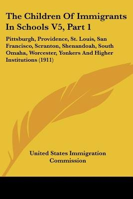 The Children of Immigrants in Schools V5, Part 1 - Pittsburgh, Providence, St. Louis, San Francisco, Scranton, Shenandoah,...