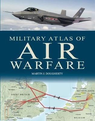 Military Atlas of Air Warfare (Hardcover): Jim Winchester