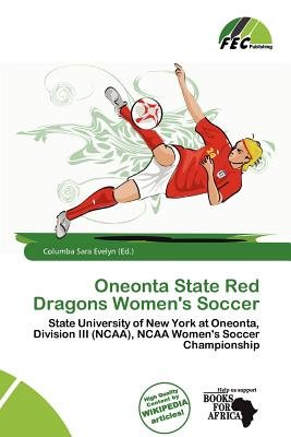 Oneonta State Red Dragons Women's Soccer (Paperback): Columba Sara Evelyn