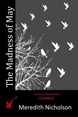 The Madness of May (Paperback): Meredith Nicholson