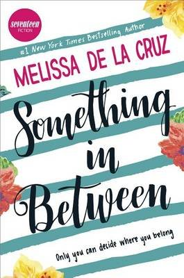 Something in Between - A Thought-Provoking Coming-Of-Age Novel (Hardcover, Original ed.): Melissa De La Cruz