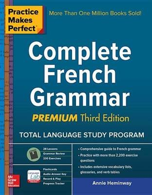 Practice Makes Perfect Complete French Grammar, Premium Third Edition (Electronic book text, 3rd ed.): Annie Heminway
