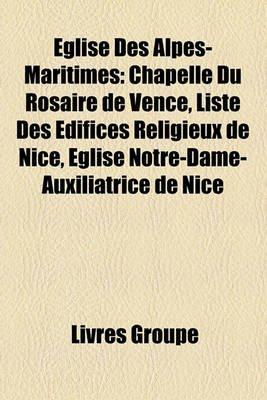 Eglise Des Alpes-Maritimes - Chapelle Du Rosaire de Vence, Liste Des Edifices Religieux de Nice, Eglise Notre-Dame-Auxiliatrice...